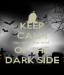 KEEP CALM itis only the end  OF THE DARK SIDE - Personalised Poster A4 size