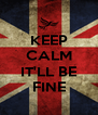 KEEP CALM  IT'LL BE FINE - Personalised Poster A4 size
