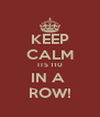 KEEP CALM ITS 110 IN A  ROW! - Personalised Poster A4 size