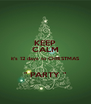 """KEEP CALM it's 12 days to CHRISTMAS  """" PARTY """" - Personalised Poster A4 size"""