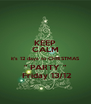 """KEEP CALM it's 12 days to CHRISTMAS """" PARTY """"  Friday 13/12 - Personalised Poster A4 size"""
