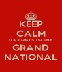 KEEP CALM ITS 2 DAYS TO THE GRAND NATIONAL - Personalised Poster A4 size