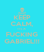 KEEP CALM, ITS A FUCKING GABRIEL!!! - Personalised Poster A4 size