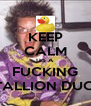 KEEP CALM ITS A FUCKING STALLION DUCK - Personalised Poster A4 size