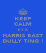 KEEP CALM ITS A HARRIS EAST DULLY TING ! - Personalised Poster A4 size
