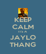 KEEP CALM ITS A  JAYLO THANG - Personalised Poster A4 size