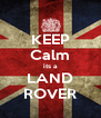 KEEP Calm its a LAND ROVER - Personalised Poster A4 size