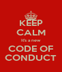 KEEP CALM It's a new CODE OF CONDUCT - Personalised Poster A4 size