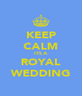 KEEP CALM ITS A ROYAL WEDDING - Personalised Poster A4 size