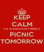 KEEP CALM ITS A SACOOR FAMILY PICNIC TOMORROW - Personalised Poster A4 size