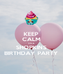 KEEP CALM ITS A SHOPKINS BIRTHDAY PARTY - Personalised Poster A4 size