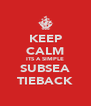 KEEP CALM ITS A SIMPLE SUBSEA TIEBACK - Personalised Poster A4 size
