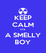 KEEP CALM ITS A SMELLY BOY - Personalised Poster A4 size