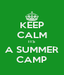 KEEP CALM ITS A SUMMER CAMP - Personalised Poster A4 size