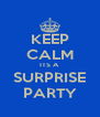 KEEP CALM ITS A SURPRISE PARTY - Personalised Poster A4 size