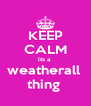 KEEP CALM its a  weatherall  thing  - Personalised Poster A4 size