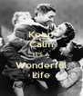 Keep Calm IT'S A Wonderful Life - Personalised Poster A4 size