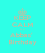 KEEP CALM ITS Abbas'  Birthday - Personalised Poster A4 size