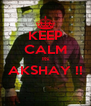 KEEP CALM Its AKSHAY !!  - Personalised Poster A4 size
