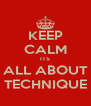 KEEP CALM ITS ALL ABOUT TECHNIQUE - Personalised Poster A4 size