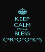 KEEP CALM ITS ALL BLESS C*R*O*O*K*S - Personalised Poster A4 size