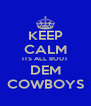 KEEP CALM ITS ALL BOUT DEM COWBOYS - Personalised Poster A4 size