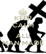 KEEP CALM ITS ALL MAN MADE - Personalised Poster A4 size