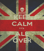 KEEP CALM ITS ALL OVER - Personalised Poster A4 size