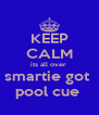 KEEP CALM its all over  smartie got  pool cue  - Personalised Poster A4 size