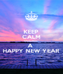 KEEP CALM ITS ALMOST A  HAPPY NEW YEAR - Personalised Poster A4 size