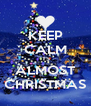 KEEP CALM ITS ALMOST CHRISTMAS - Personalised Poster A4 size
