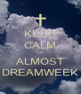 KEEP CALM ITS ALMOST DREAMWEEK - Personalised Poster A4 size