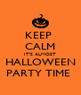 KEEP  CALM IT'S ALMOST HALLOWEEN PARTY TIME  - Personalised Poster A4 size