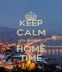 KEEP CALM it's almost  HOME TIME - Personalised Poster A4 size