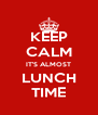KEEP CALM IT'S ALMOST LUNCH TIME - Personalised Poster A4 size