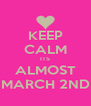 KEEP CALM ITS ALMOST MARCH 2ND - Personalised Poster A4 size