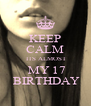 KEEP CALM  ITS ALMOST  MY 17  BIRTHDAY - Personalised Poster A4 size