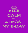 KEEP CALM ITS ALMOST MY B-DAY - Personalised Poster A4 size