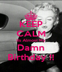 KEEP CALM Its Almost My Damn Birthday !! - Personalised Poster A4 size