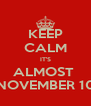 KEEP CALM IT'S ALMOST  NOVEMBER 10 - Personalised Poster A4 size