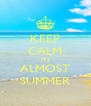 KEEP CALM ITS ALMOST SUMMER - Personalised Poster A4 size