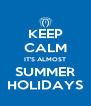 KEEP CALM IT'S ALMOST SUMMER HOLIDAYS - Personalised Poster A4 size