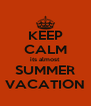 KEEP CALM its almost SUMMER VACATION - Personalised Poster A4 size