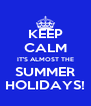 KEEP CALM IT'S ALMOST THE SUMMER HOLIDAYS! - Personalised Poster A4 size
