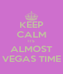 KEEP CALM ITS ALMOST VEGAS TIME - Personalised Poster A4 size