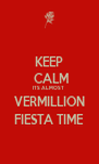 KEEP  CALM ITS ALMOST  VERMILLION FIESTA TIME - Personalised Poster A4 size