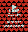KEEP CALM it's almost weekend! - Personalised Poster A4 size