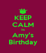 KEEP CALM its Amy's Birthday - Personalised Poster A4 size