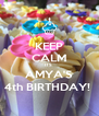 KEEP CALM ITS  AMYA'S 4th BIRTHDAY!  - Personalised Poster A4 size