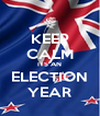 KEEP CALM ITS AN ELECTION YEAR - Personalised Poster A4 size